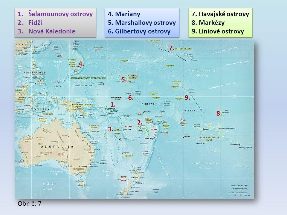 Šalamounovy ostrovy Fidži. Nová Kaledonie. 4. Mariany. 5. Marshallovy ostrovy. 6. Gilbertovy ostrovy.
