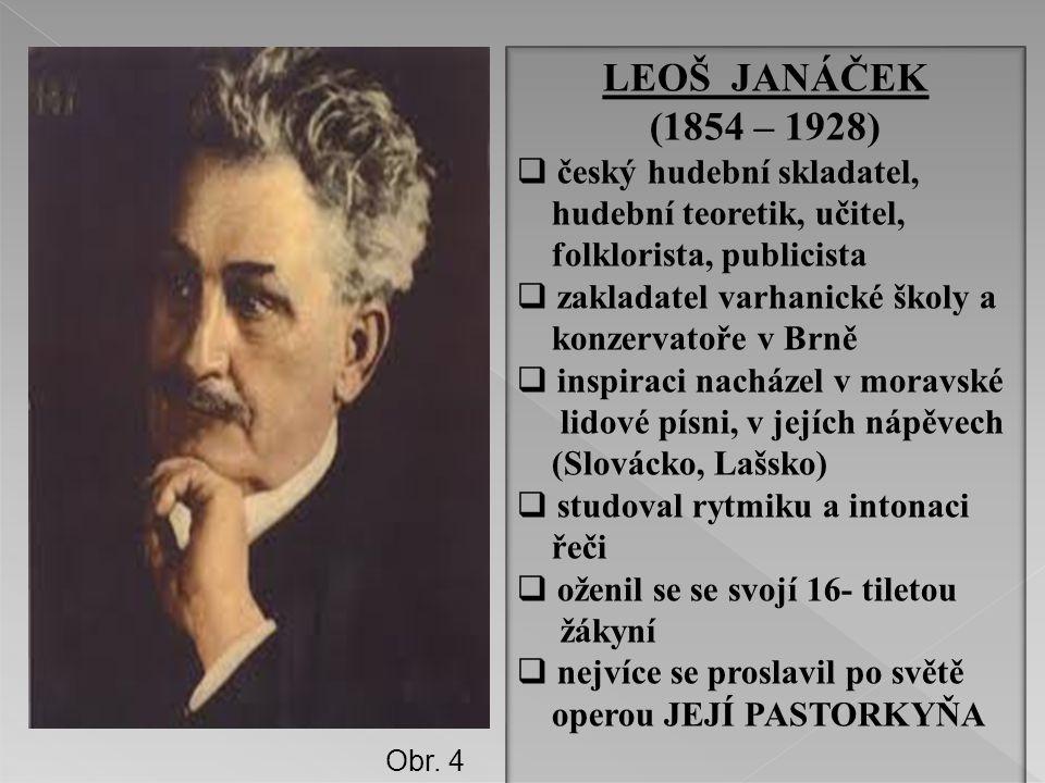LEOŠ JANÁČEK (1854 – 1928) český hudební skladatel,