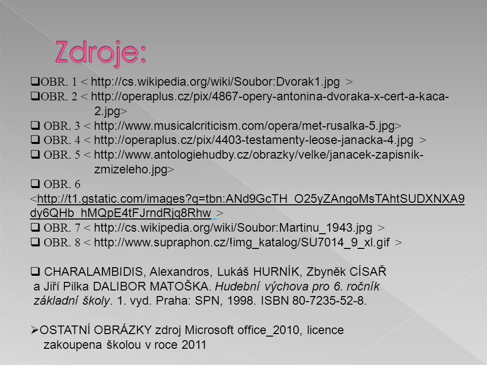 Zdroje: OBR. 1 < http://cs.wikipedia.org/wiki/Soubor:Dvorak1.jpg > OBR. 2 < http://operaplus.cz/pix/4867-opery-antonina-dvoraka-x-cert-a-kaca-