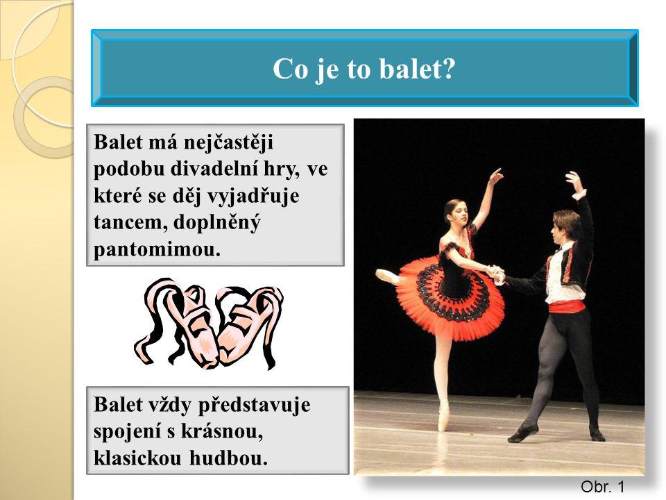 Co je to balet Balet má nejčastěji podobu divadelní hry, ve které se děj vyjadřuje tancem, doplněný pantomimou.