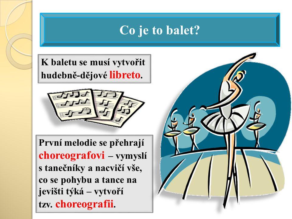 Co je to balet K baletu se musí vytvořit hudebně-dějové libreto.
