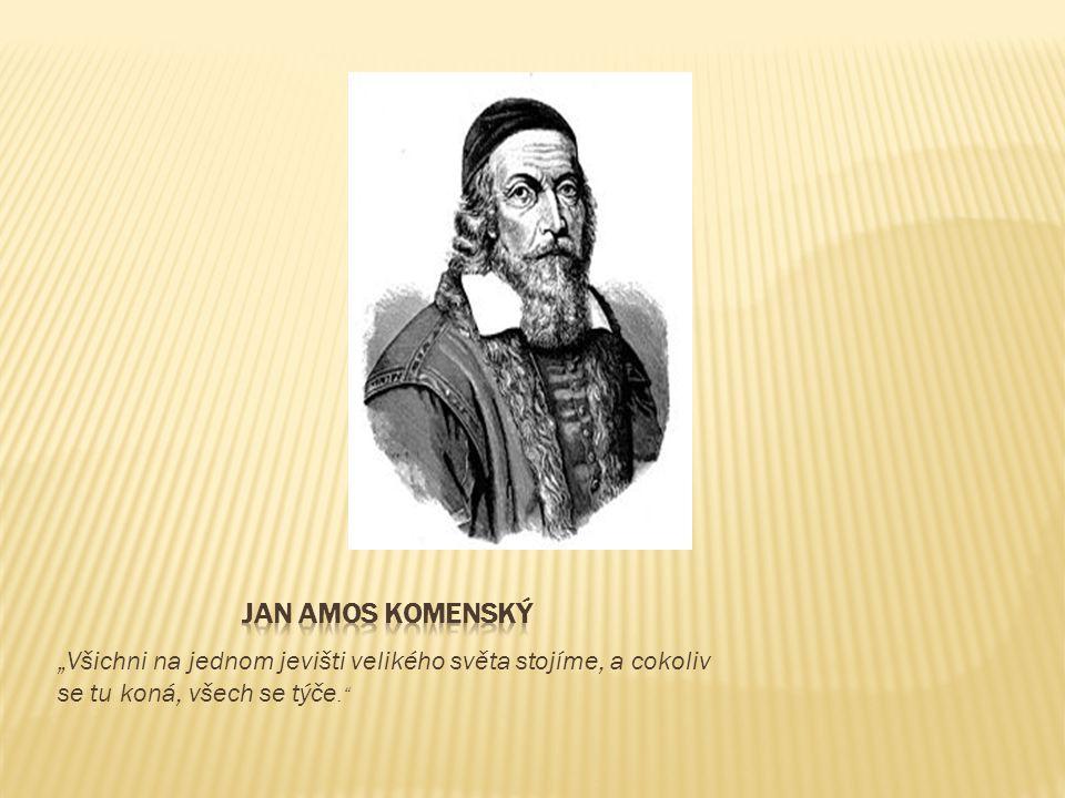 """Jan Amos Komenský """"Všichni na jednom jevišti velikého světa stojíme, a cokoliv se tu koná, všech se týče."""