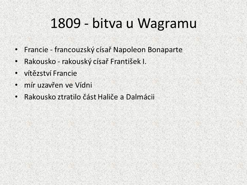 1809 - bitva u Wagramu Francie - francouzský císař Napoleon Bonaparte
