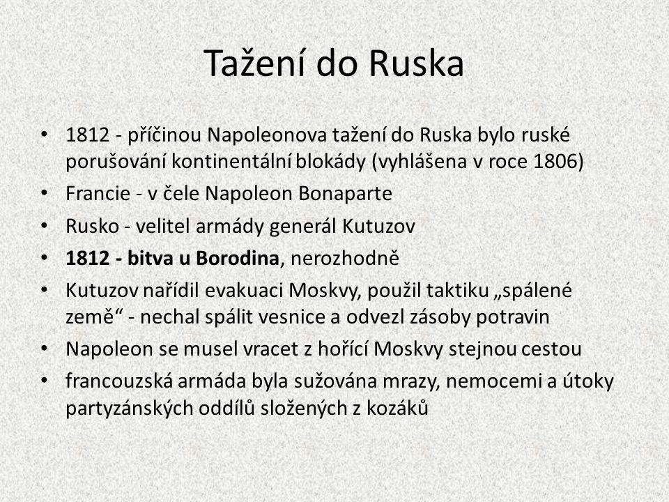 Tažení do Ruska 1812 - příčinou Napoleonova tažení do Ruska bylo ruské porušování kontinentální blokády (vyhlášena v roce 1806)