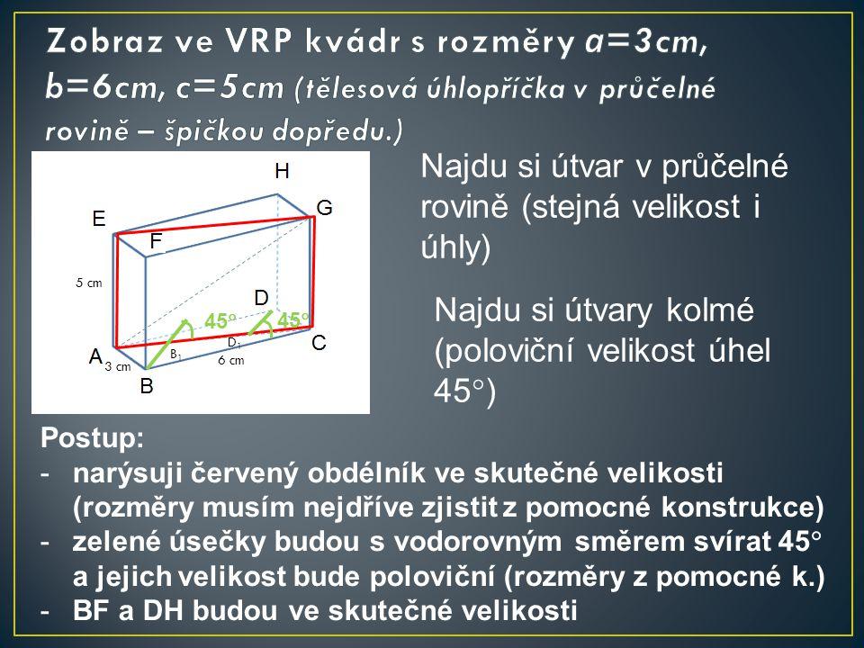 Zobraz ve VRP kvádr s rozměry a=3cm, b=6cm, c=5cm (tělesová úhlopříčka v průčelné rovině – špičkou dopředu.)