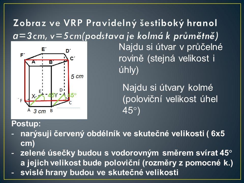 Zobraz ve VRP Pravidelný šestiboký hranol a=3cm, v=5cm(podstava je kolmá k průmětně)