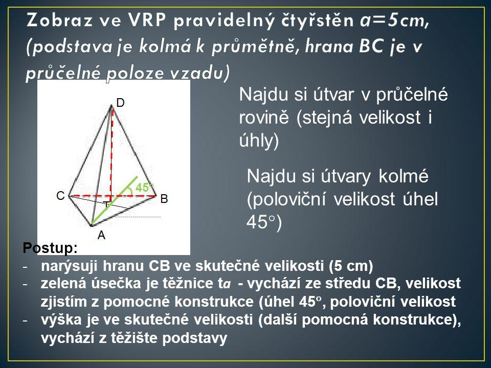 Zobraz ve VRP pravidelný čtyřstěn a=5cm, (podstava je kolmá k průmětně, hrana BC je v průčelné poloze vzadu)