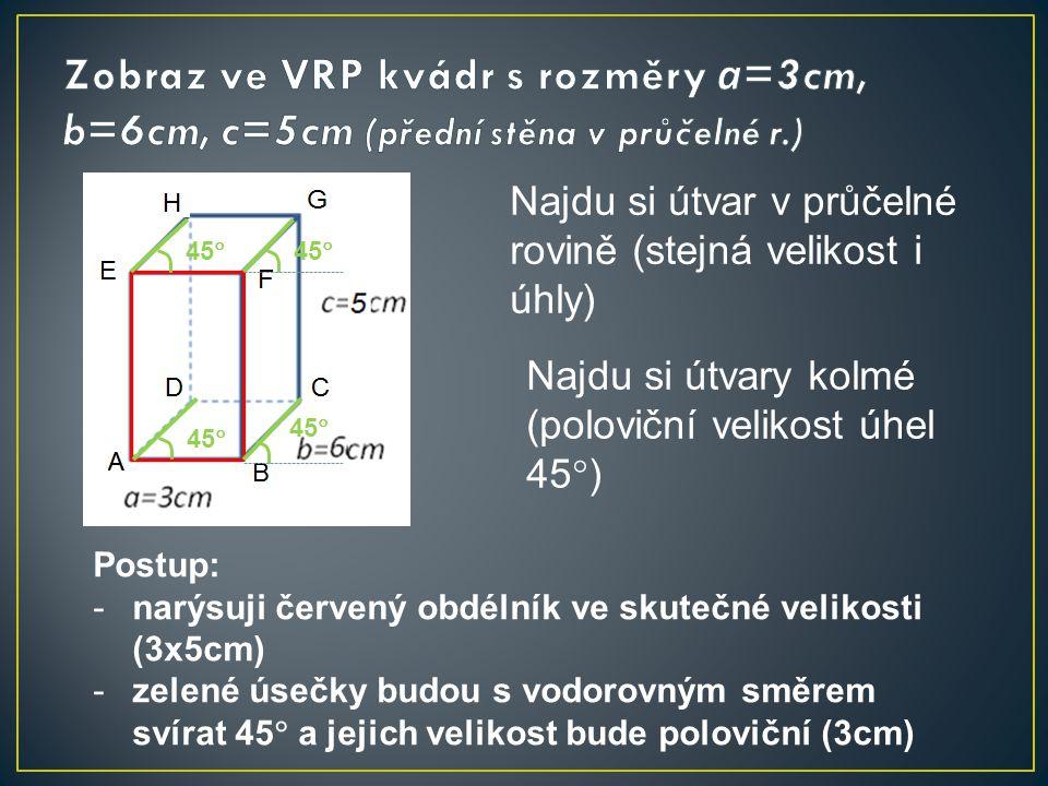 Zobraz ve VRP kvádr s rozměry a=3cm, b=6cm, c=5cm (přední stěna v průčelné r.)