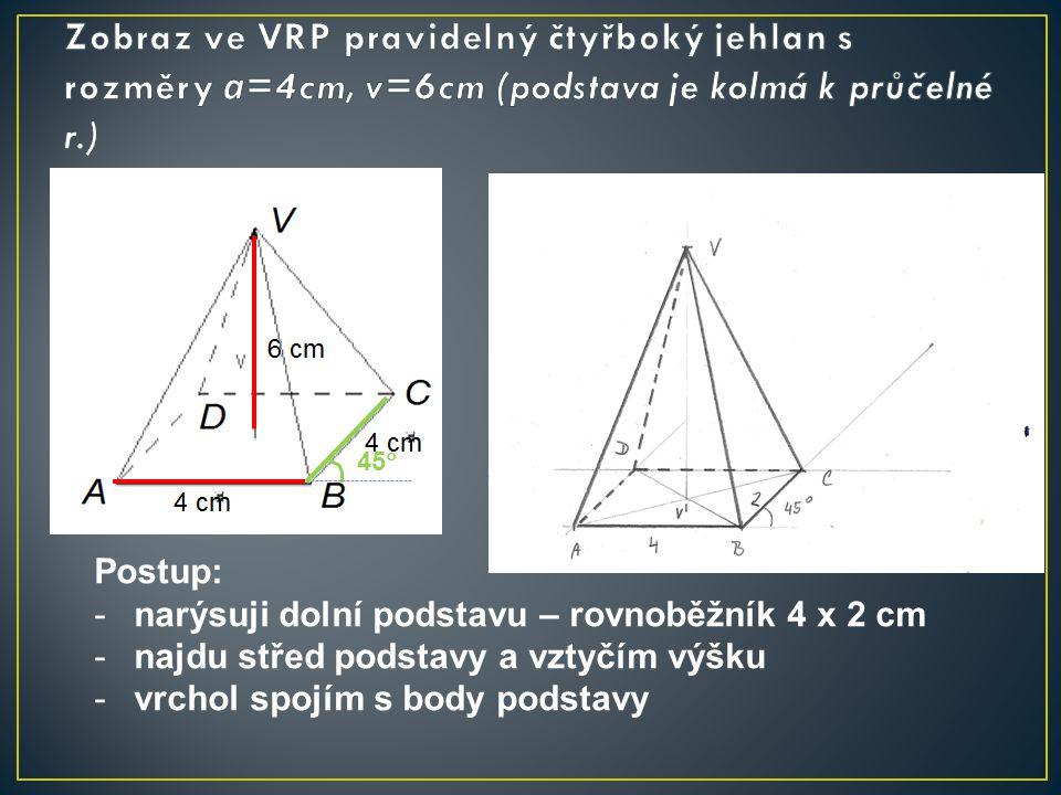 Zobraz ve VRP pravidelný čtyřboký jehlan s rozměry a=4cm, v=6cm (podstava je kolmá k průčelné r.)