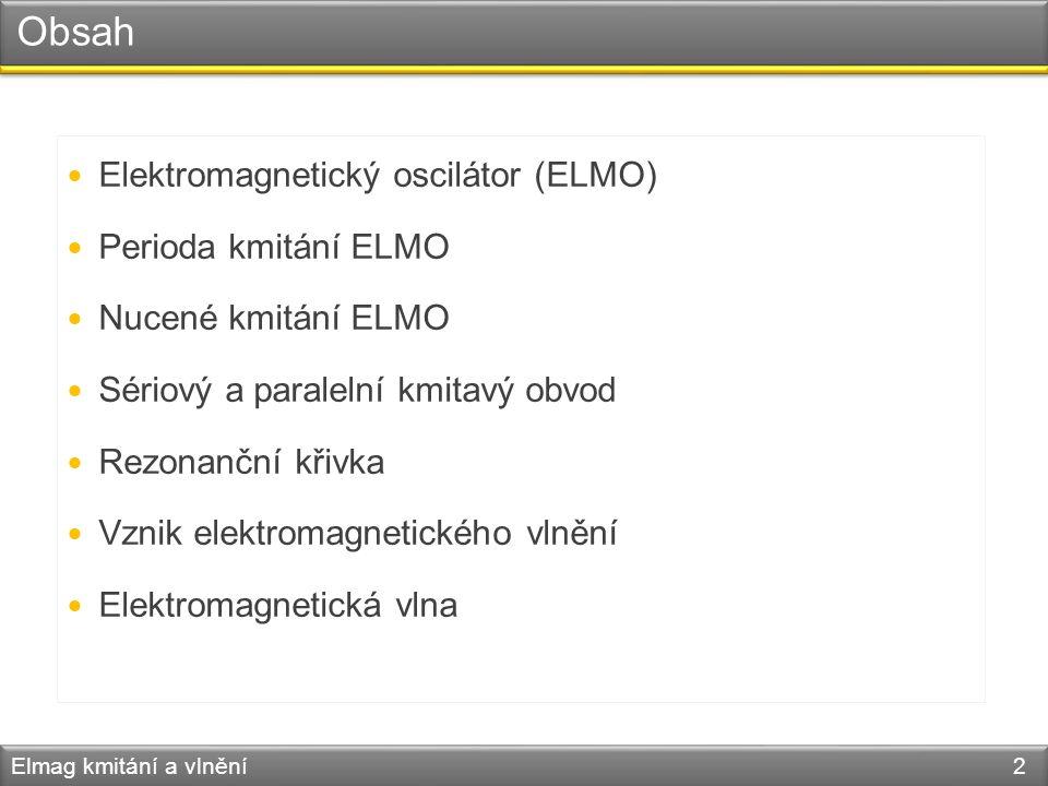 Obsah Elektromagnetický oscilátor (ELMO) Perioda kmitání ELMO