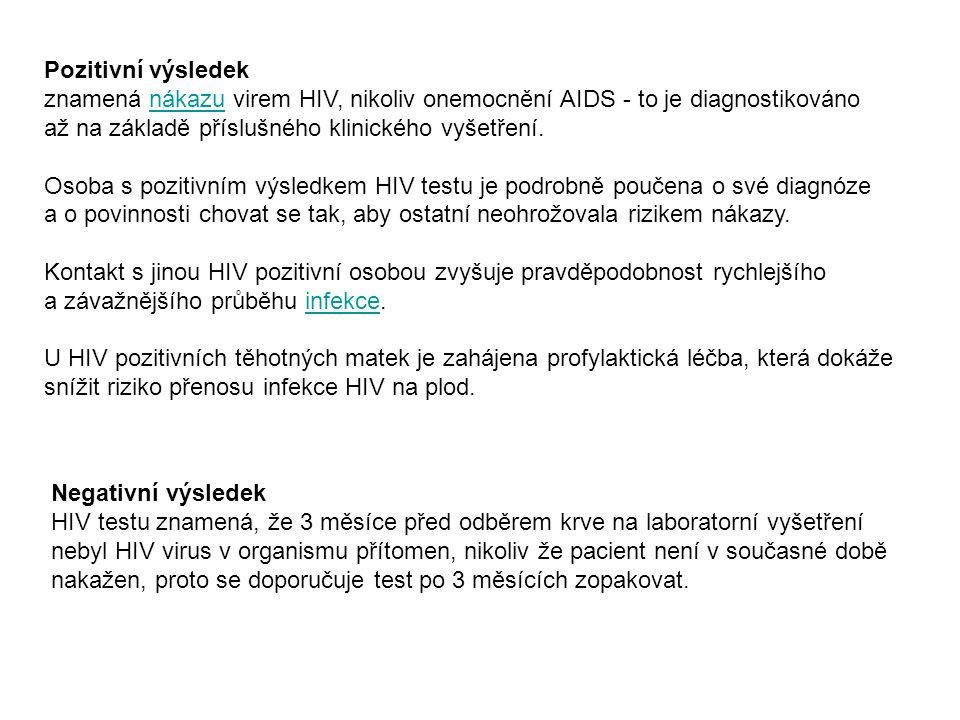 Pozitivní výsledek znamená nákazu virem HIV, nikoliv onemocnění AIDS - to je diagnostikováno. až na základě příslušného klinického vyšetření.