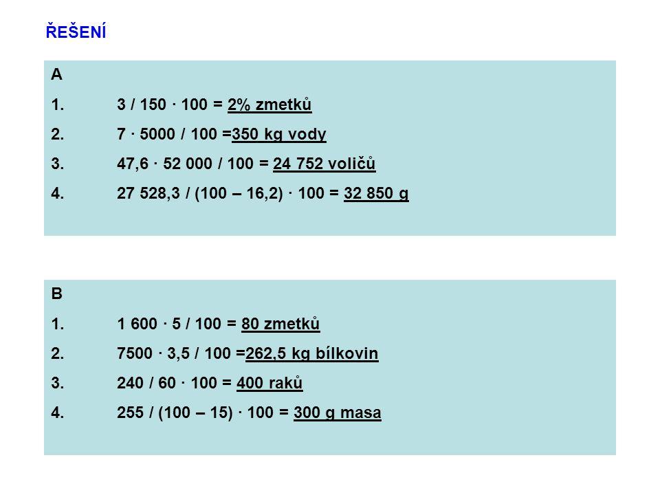 ŘEŠENÍ A. 3 / 150 · 100 = 2% zmetků. 7 · 5000 / 100 =350 kg vody. 47,6 · 52 000 / 100 = 24 752 voličů.