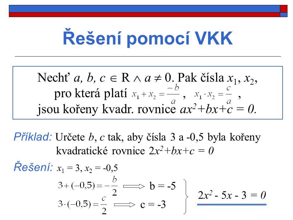 Řešení pomocí VKK Nechť a, b, c  R  a  0. Pak čísla x1, x2,