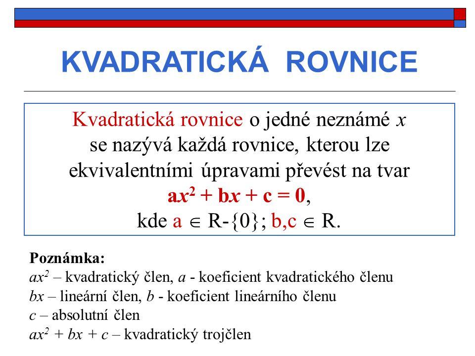 KVADRATICKÁ ROVNICE Kvadratická rovnice o jedné neznámé x