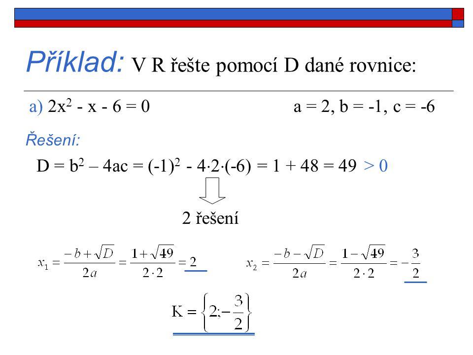 Příklad: V R řešte pomocí D dané rovnice: