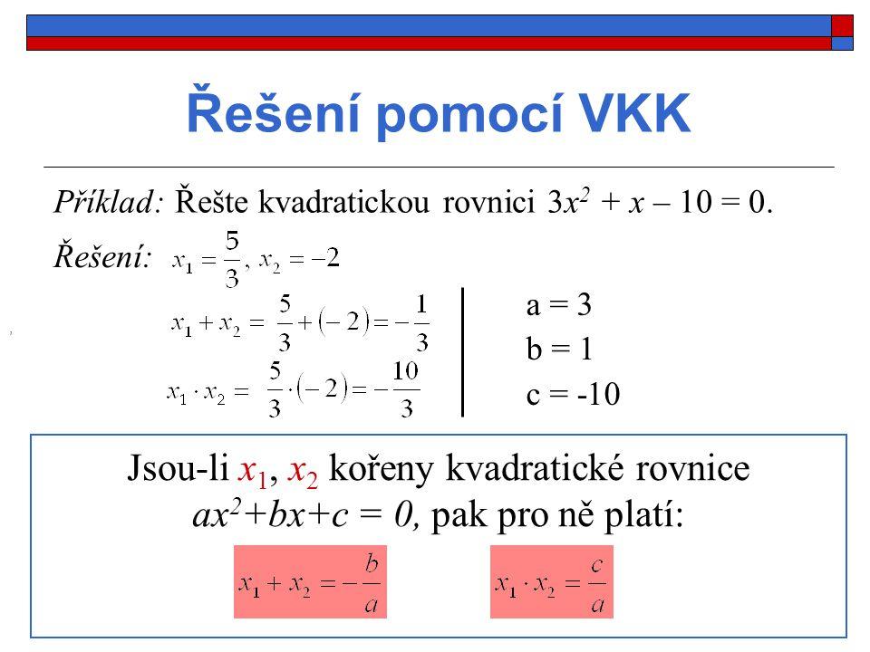 Řešení pomocí VKK Příklad: Řešte kvadratickou rovnici 3x2 + x – 10 = 0. Řešení: a = 3. b = 1. c = -10.