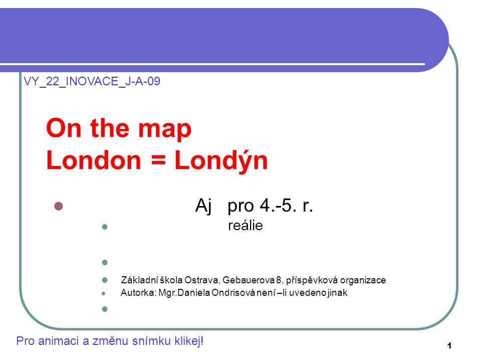 . On the map London = Londýn Aj pro 4.-5. r. reálie