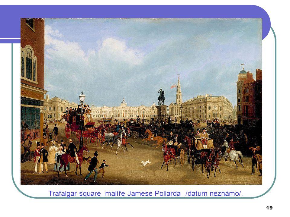 Trafalgar square malíře Jamese Pollarda /datum neznámo/.
