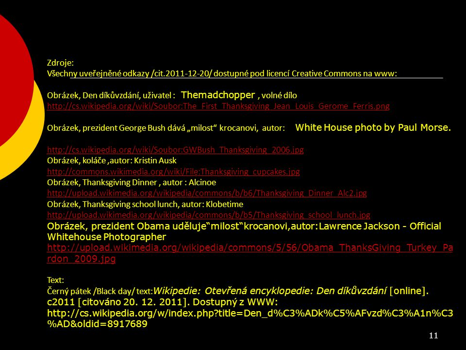 Zdroje: Všechny uveřejněné odkazy /cit.2011-12-20/ dostupné pod licencí Creative Commons na www: