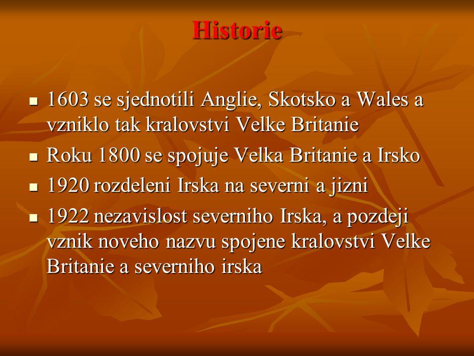 Historie 1603 se sjednotili Anglie, Skotsko a Wales a vzniklo tak kralovstvi Velke Britanie. Roku 1800 se spojuje Velka Britanie a Irsko.