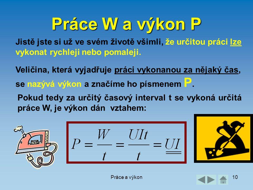 Práce W a výkon P Jistě jste si už ve svém životě všimli, že určitou práci lze vykonat rychleji nebo pomaleji.