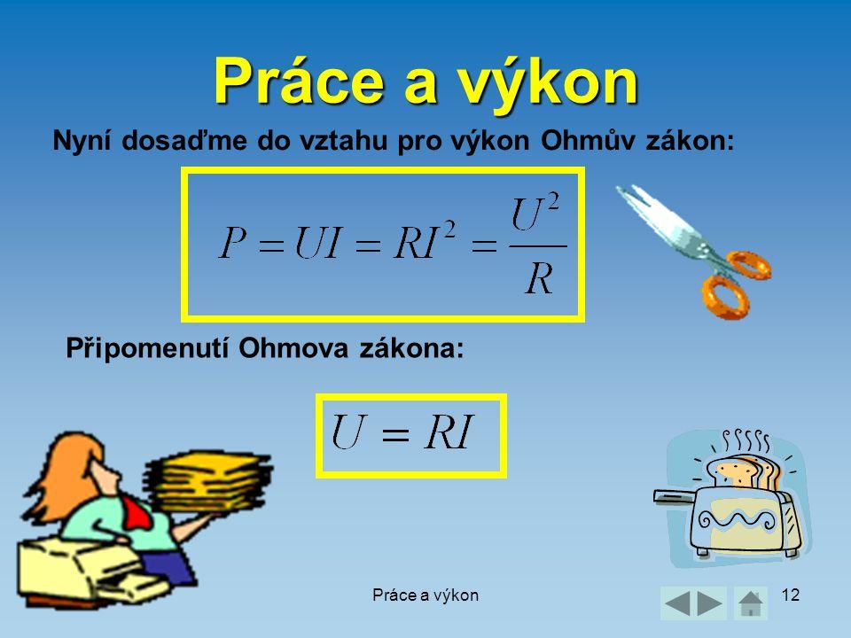 Práce a výkon Nyní dosaďme do vztahu pro výkon Ohmův zákon: