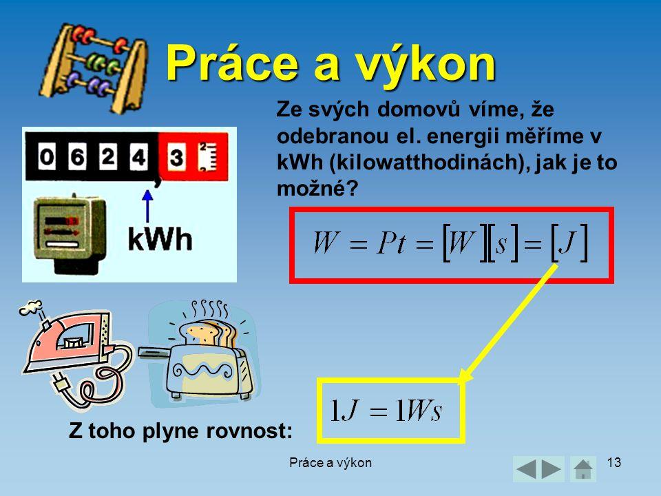 Práce a výkon Ze svých domovů víme, že odebranou el. energii měříme v kWh (kilowatthodinách), jak je to možné