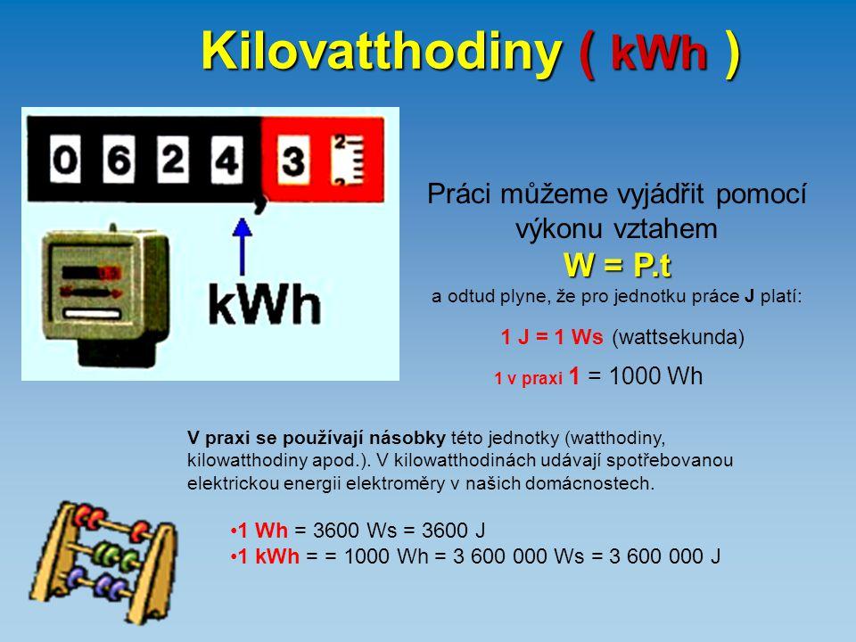 Kilovatthodiny ( kWh ) W = P.t
