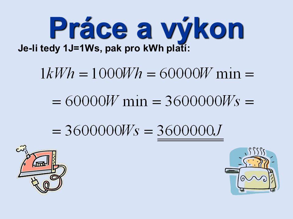 Práce a výkon Je-li tedy 1J=1Ws, pak pro kWh platí: