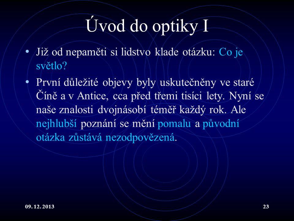 Úvod do optiky I Již od nepaměti si lidstvo klade otázku: Co je světlo