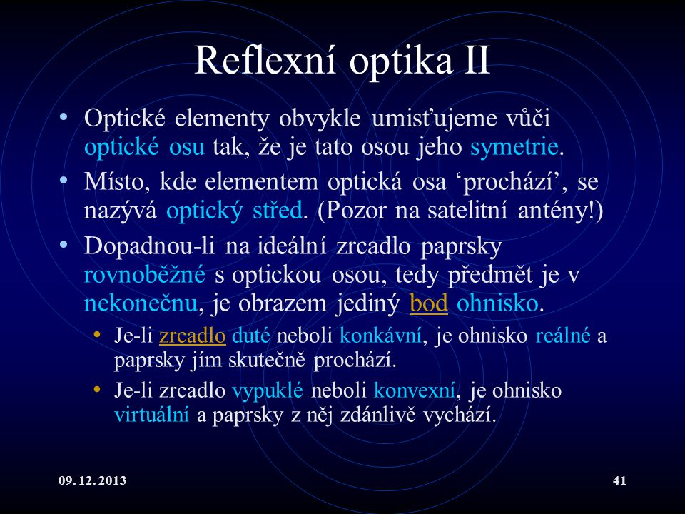 Reflexní optika II Optické elementy obvykle umisťujeme vůči optické osu tak, že je tato osou jeho symetrie.