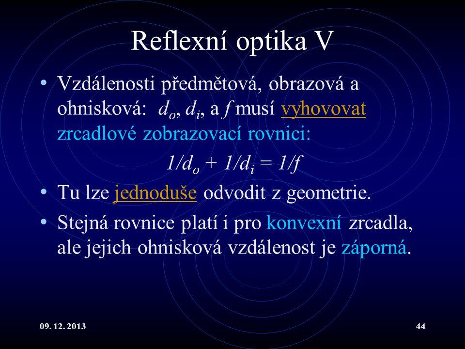 Reflexní optika V Vzdálenosti předmětová, obrazová a ohnisková: do, di, a f musí vyhovovat zrcadlové zobrazovací rovnici: