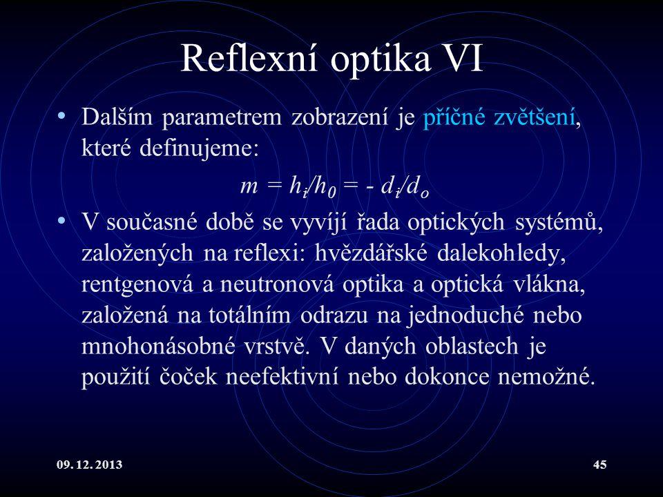 Reflexní optika VI Dalším parametrem zobrazení je příčné zvětšení, které definujeme: m = hi/h0 = - di/do.