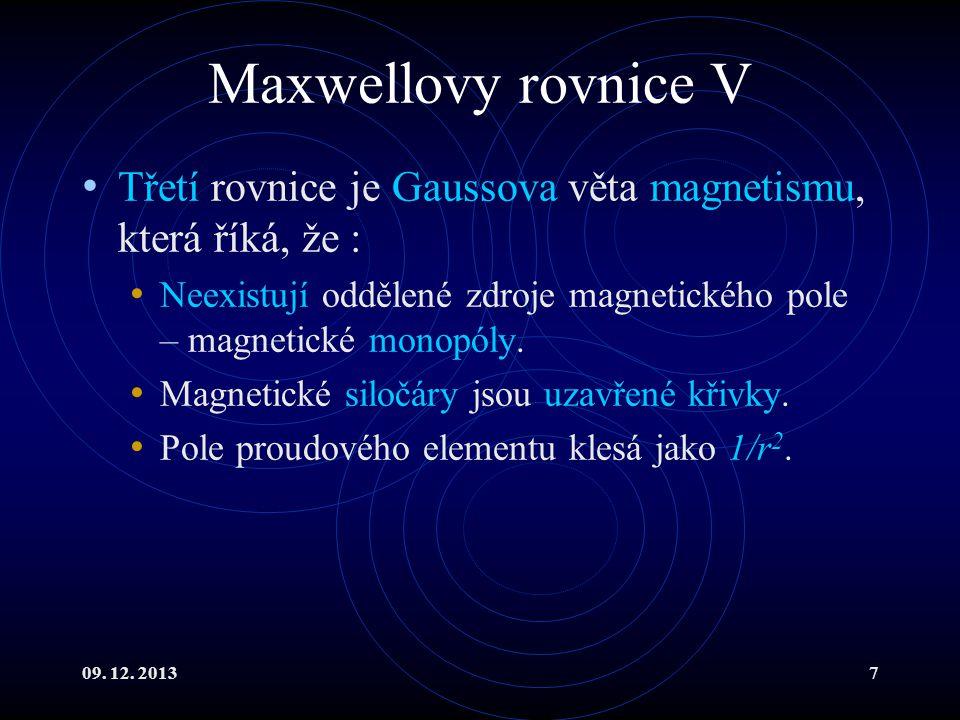 Maxwellovy rovnice V Třetí rovnice je Gaussova věta magnetismu, která říká, že : Neexistují oddělené zdroje magnetického pole – magnetické monopóly.