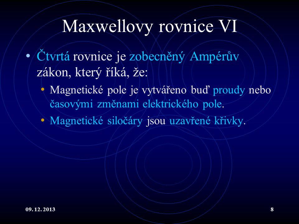 Maxwellovy rovnice VI Čtvrtá rovnice je zobecněný Ampérův zákon, který říká, že: