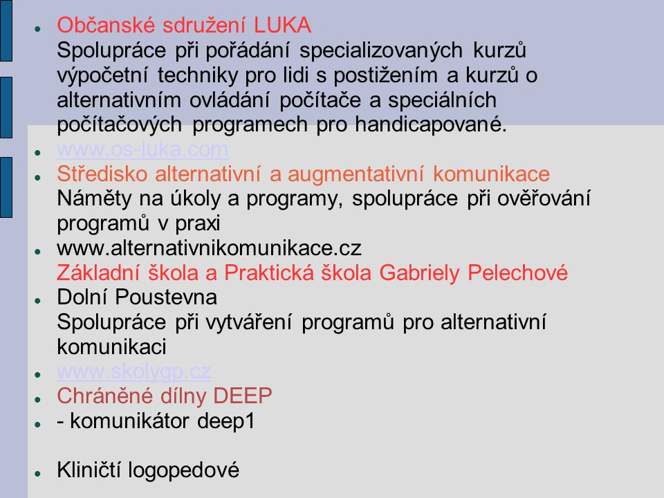 Občanské sdružení LUKA Spolupráce při pořádání specializovaných kurzů výpočetní techniky pro lidi s postižením a kurzů o alternativním ovládání počítače a speciálních počítačových programech pro handicapované.