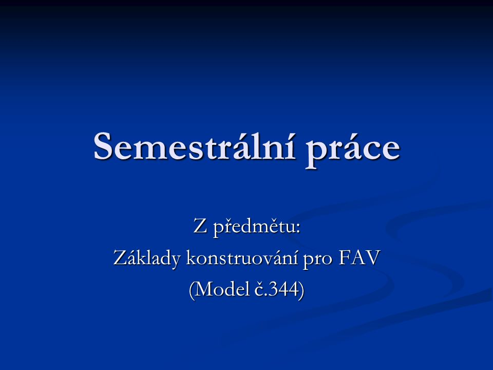 Z předmětu: Základy konstruování pro FAV (Model č.344)