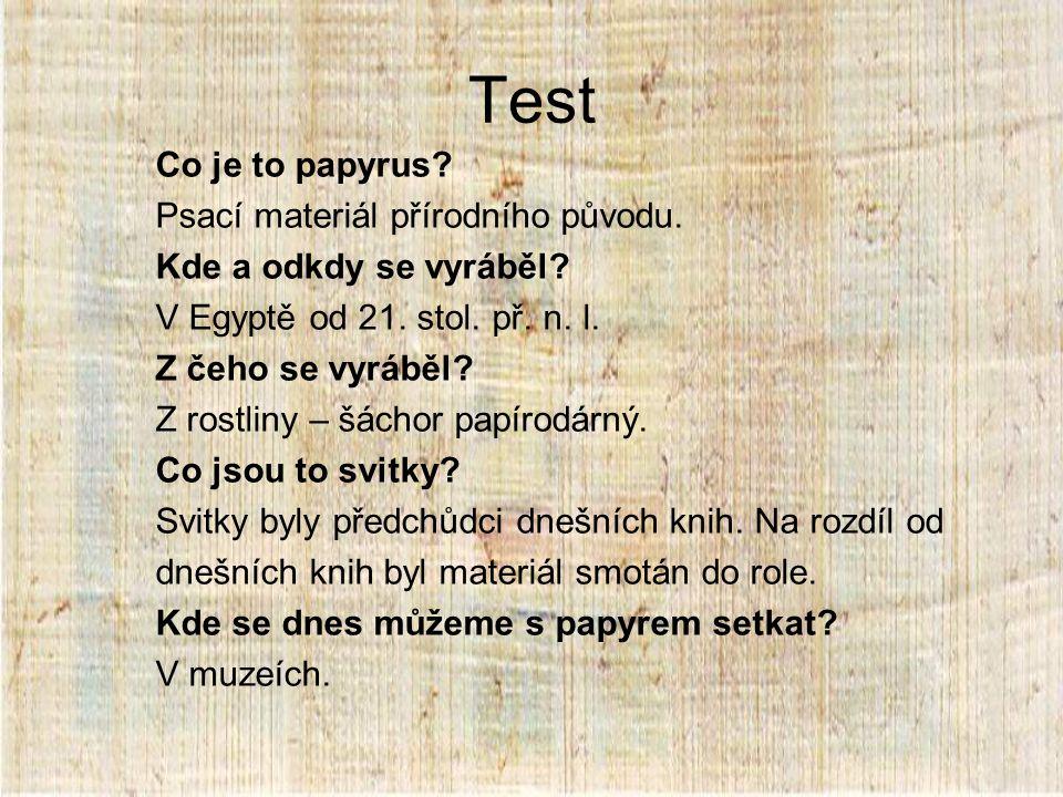 Test Co je to papyrus Psací materiál přírodního původu.