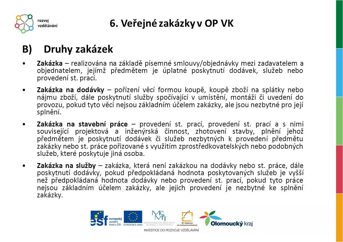 B) Druhy zakázek 6. Veřejné zakázky v OP VK