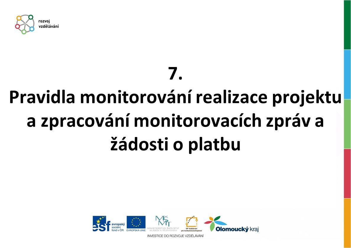 7. Pravidla monitorování realizace projektu a zpracování monitorovacích zpráv a žádosti o platbu
