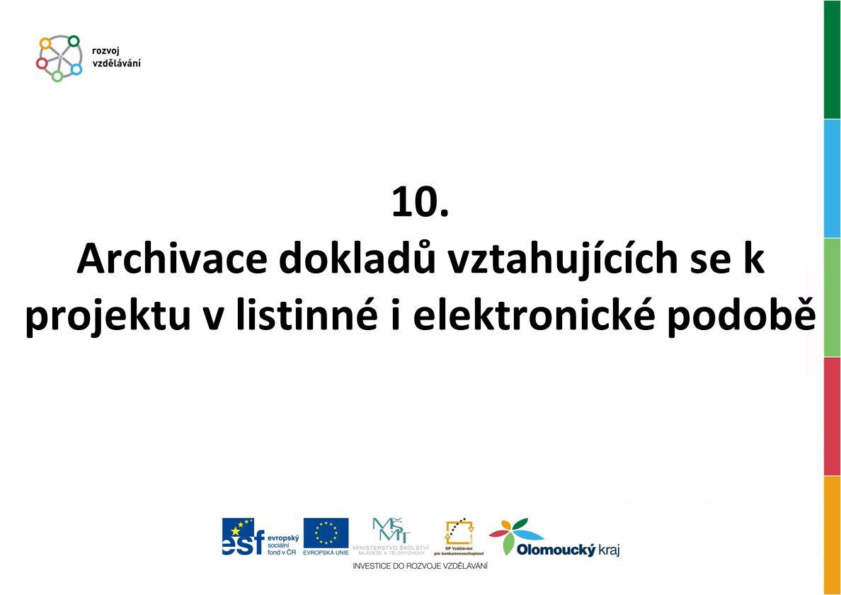 10. Archivace dokladů vztahujících se k projektu v listinné i elektronické podobě