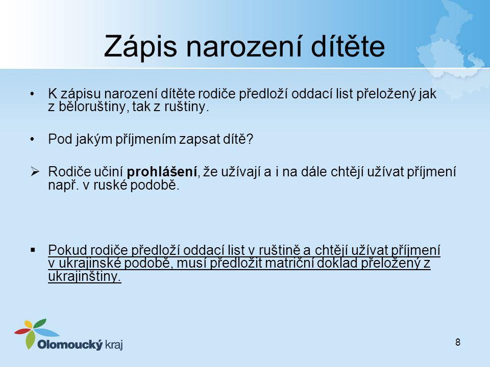 Zápis narození dítěte K zápisu narození dítěte rodiče předloží oddací list přeložený jak z běloruštiny, tak z ruštiny.