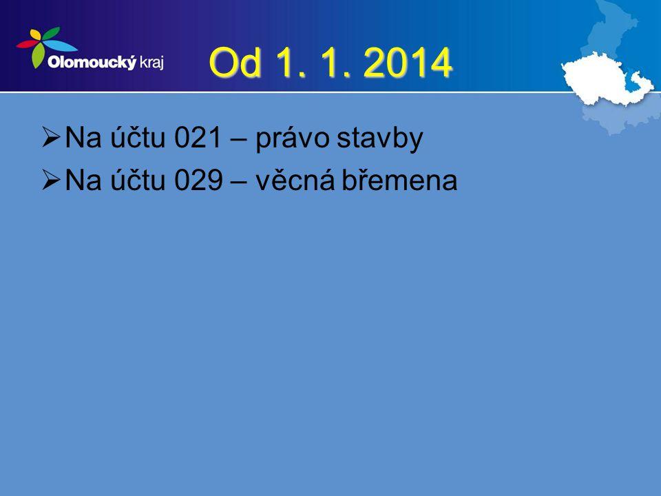 Od 1. 1. 2014 Na účtu 021 – právo stavby Na účtu 029 – věcná břemena