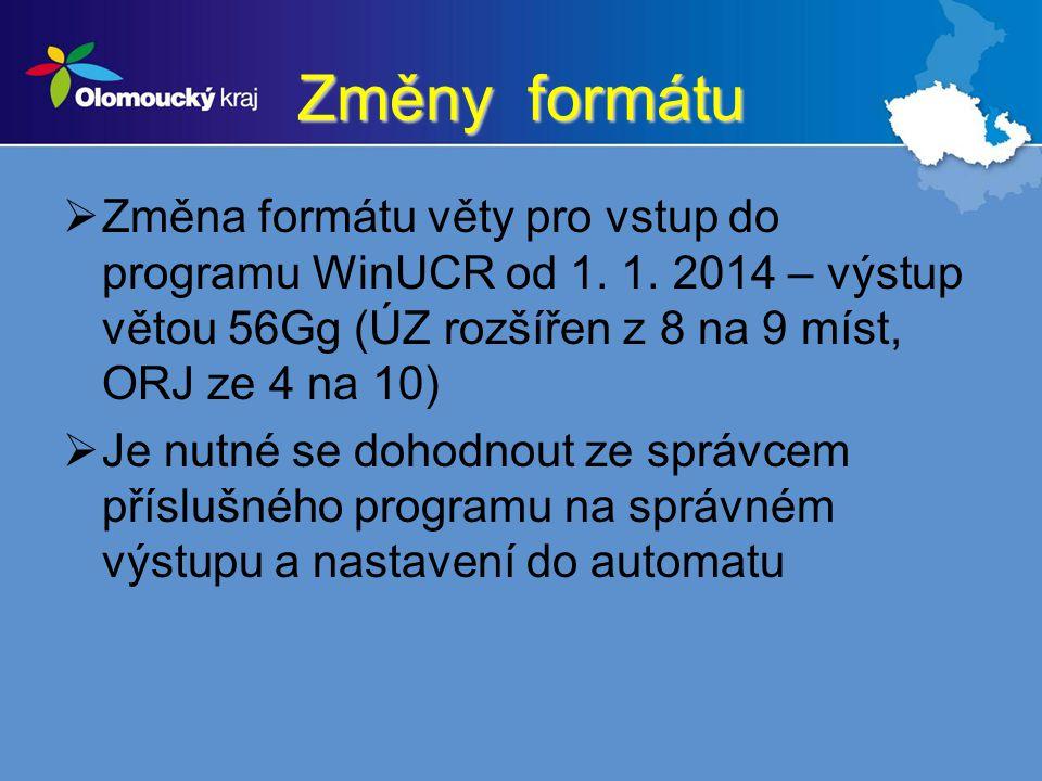 Změny formátu Změna formátu věty pro vstup do programu WinUCR od 1. 1. 2014 – výstup větou 56Gg (ÚZ rozšířen z 8 na 9 míst, ORJ ze 4 na 10)
