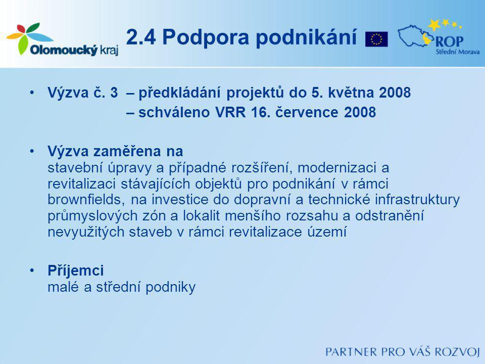 2.4 Podpora podnikání Výzva č. 3 – předkládání projektů do 5. května 2008. – schváleno VRR 16. července 2008.