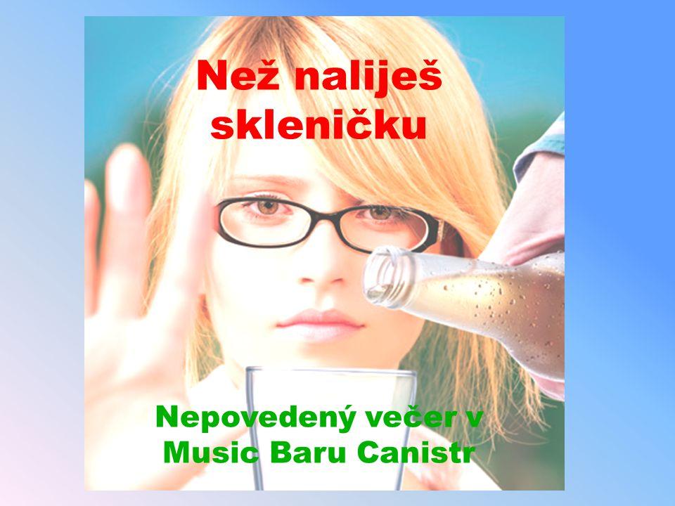 Nepovedený večer v Music Baru Canistr