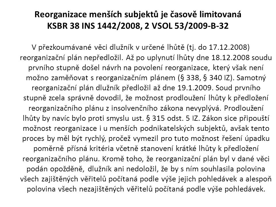Reorganizace menších subjektů je časově limitovaná KSBR 38 INS 1442/2008, 2 VSOL 53/2009-B-32