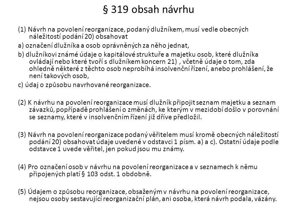 § 319 obsah návrhu (1) Návrh na povolení reorganizace, podaný dlužníkem, musí vedle obecných náležitostí podání 20) obsahovat.