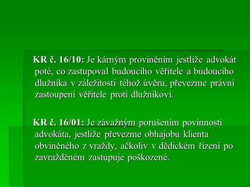 KR č. 16/10: Je kárným proviněním jestliže advokát poté, co zastupoval budoucího věřitele a budoucího dlužníka v záležitosti téhož úvěru, převezme právní zastoupení věřitele proti dlužníkovi.