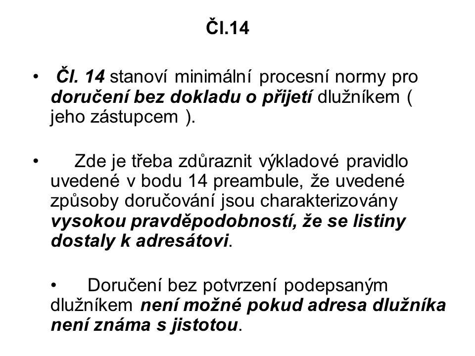 Čl.14 Čl. 14 stanoví minimální procesní normy pro doručení bez dokladu o přijetí dlužníkem ( jeho zástupcem ).